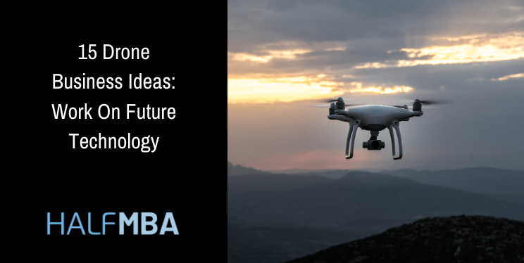 15 Drone Business Ideas: Work On Future Technology 1