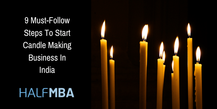 9 Must-Follow Steps To Start Candle Making Business In India 2