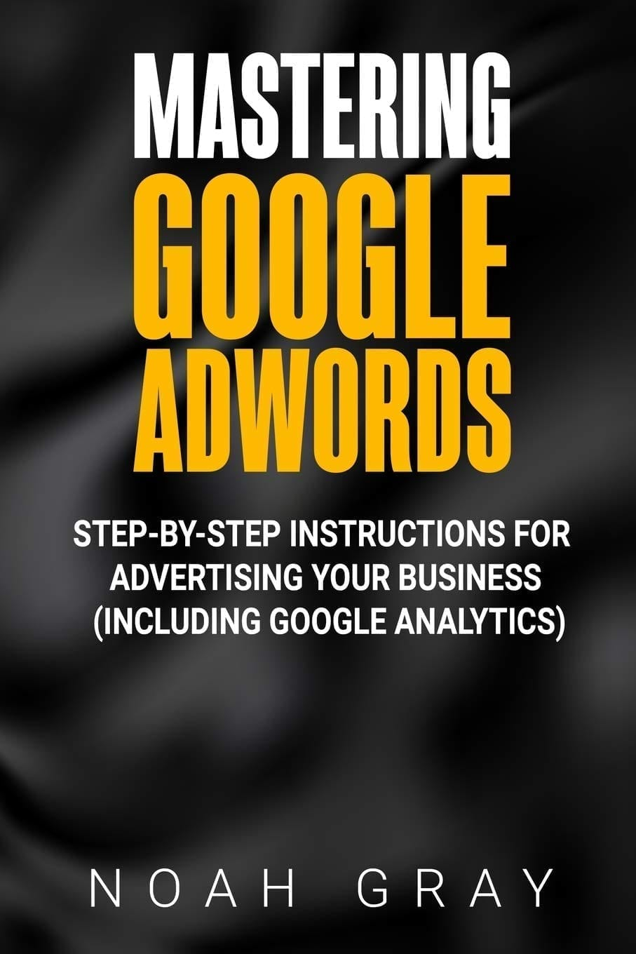 AdWords Step by Step by Noah Gray