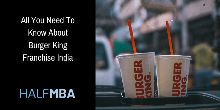 All You Need To Know About Burger King Franchise India 1