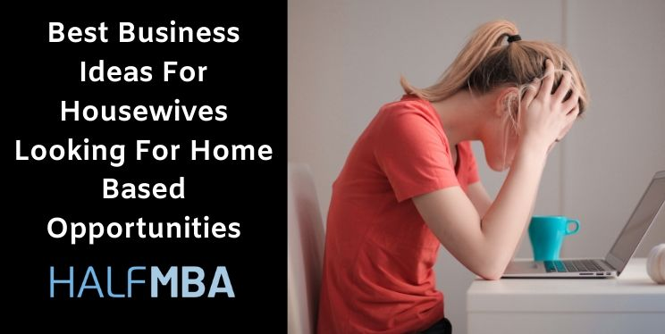 15 Best Business Ideas For Housewives Looking For Home Based Opportunities 8