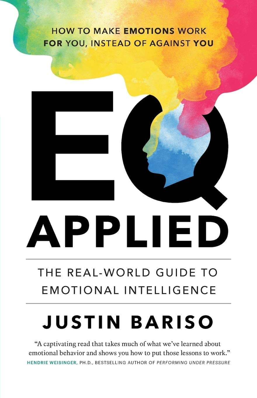 EQ Applied The Real World Guide to Emotional Intelligence by Justin Bariso