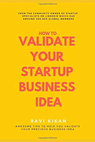 How To Validate Your Startup Business Idea by Ravi Kikan
