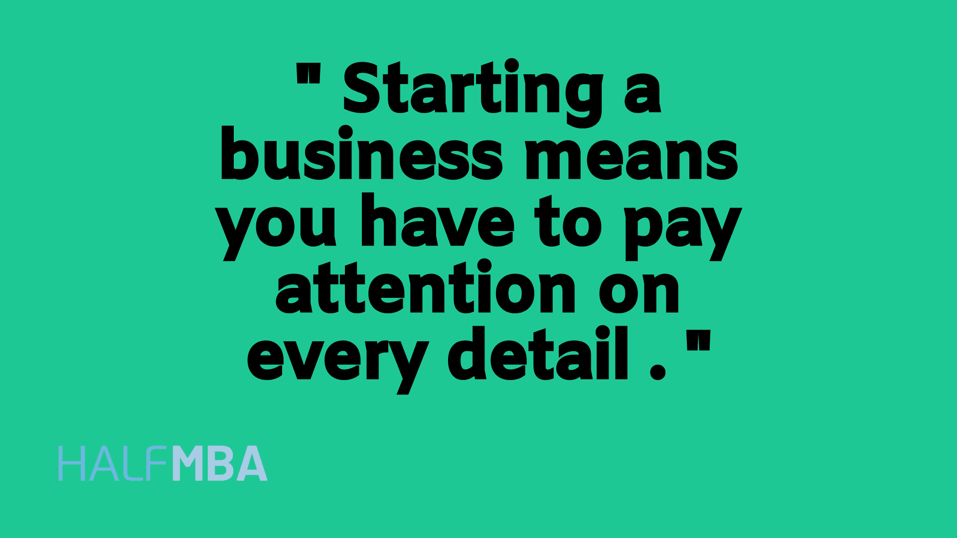 pay attention on every aspect of a business