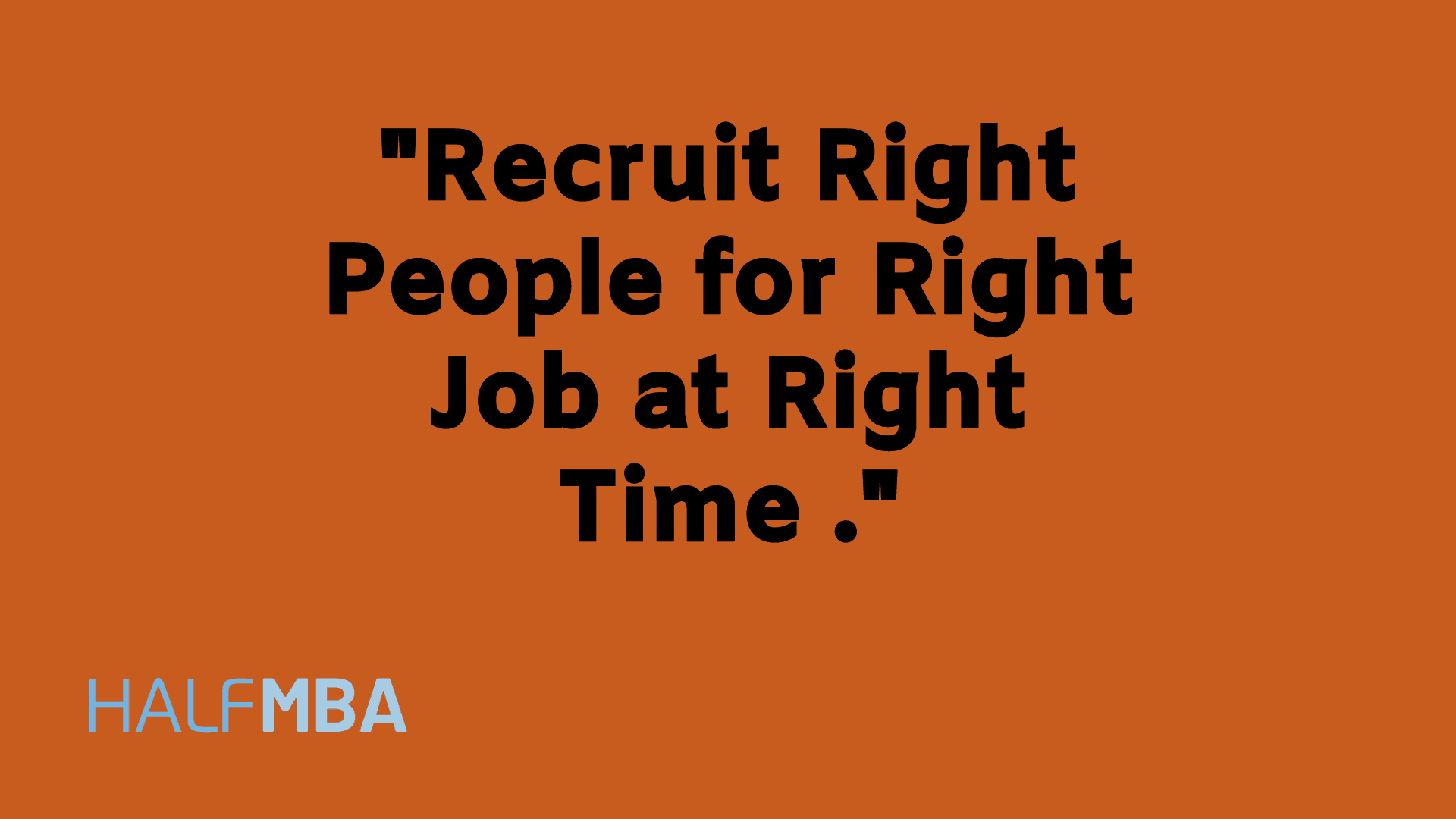 Recruit right people at right time for right work