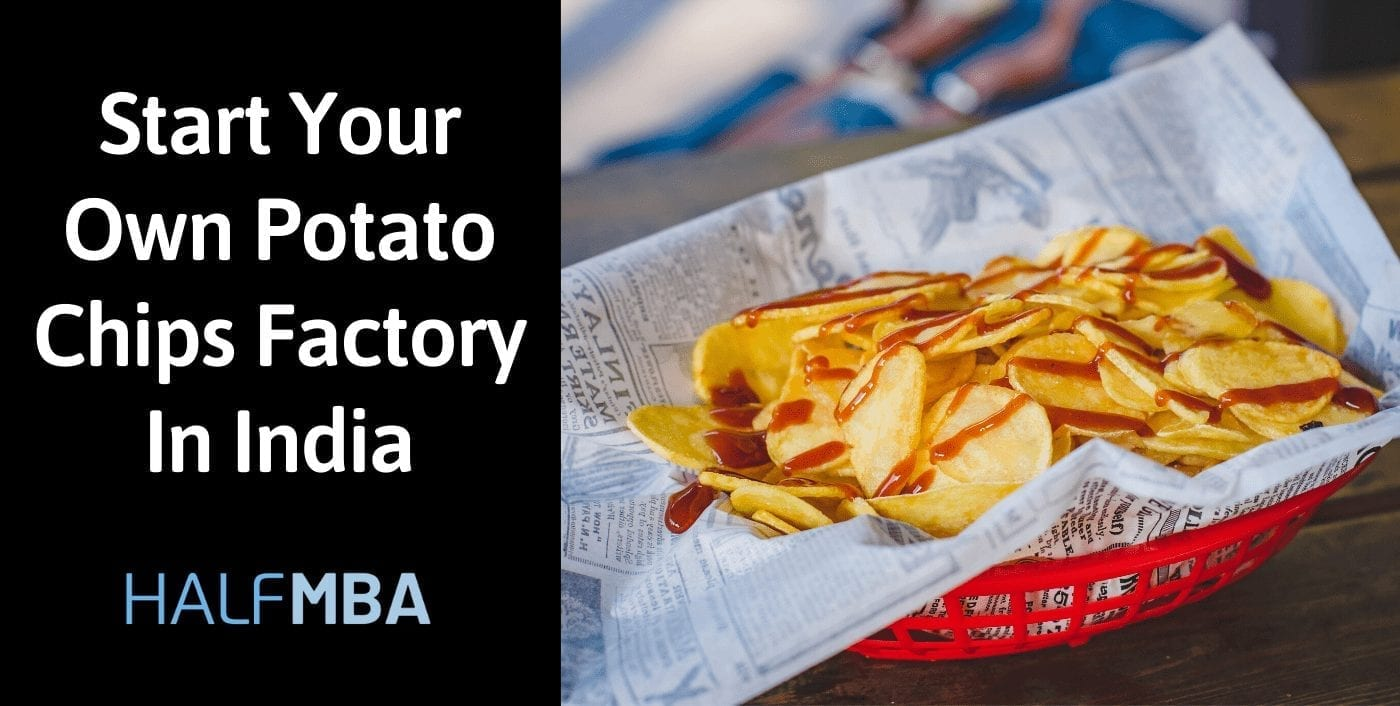 Start Your Own Potato Chips Factory In India