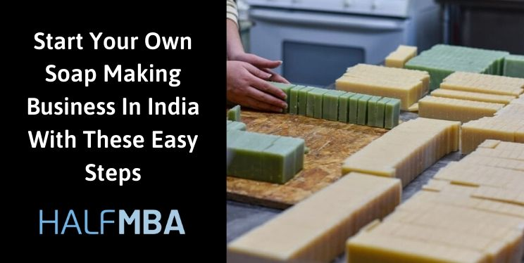 Start Your Own Soap Making Business In India With These Easy Steps 2